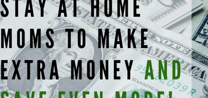27 Easy Ways for stay at Home Moms to Make Extra Money and Save Even More!