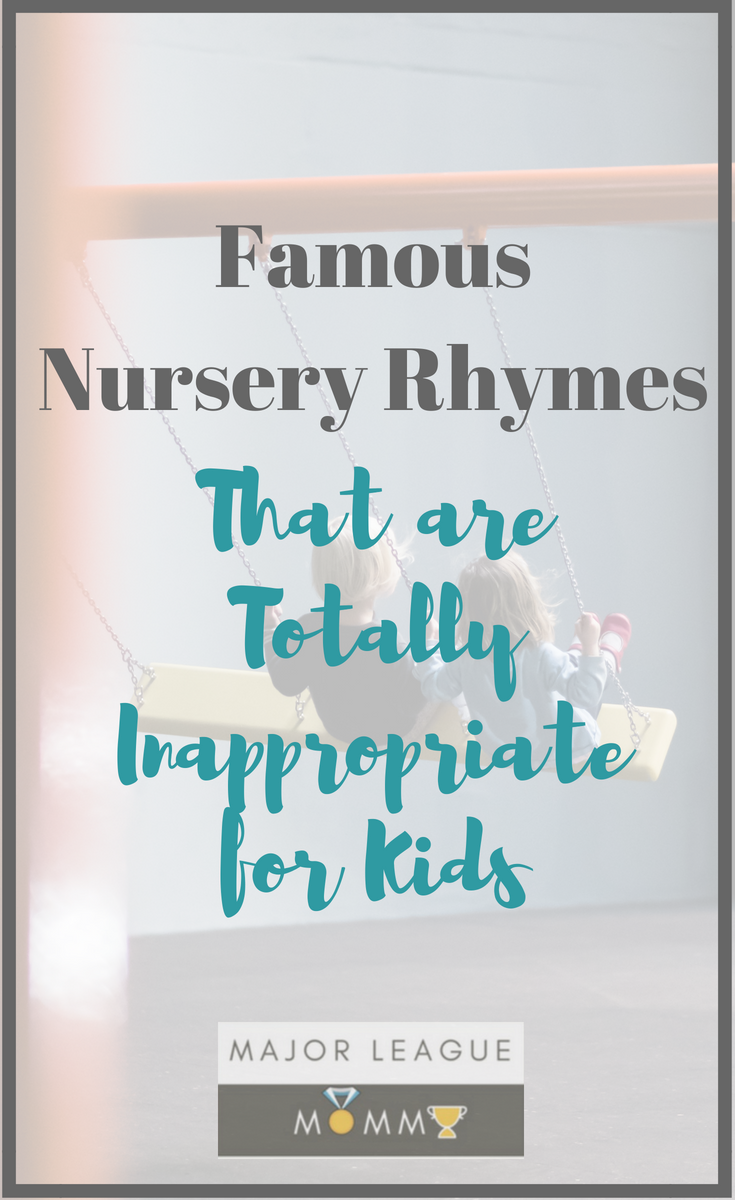 Famous Nursery Rhymes That are Totally Inappropriate for Kids
