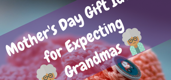 Gift ideas for expecting Grandmas