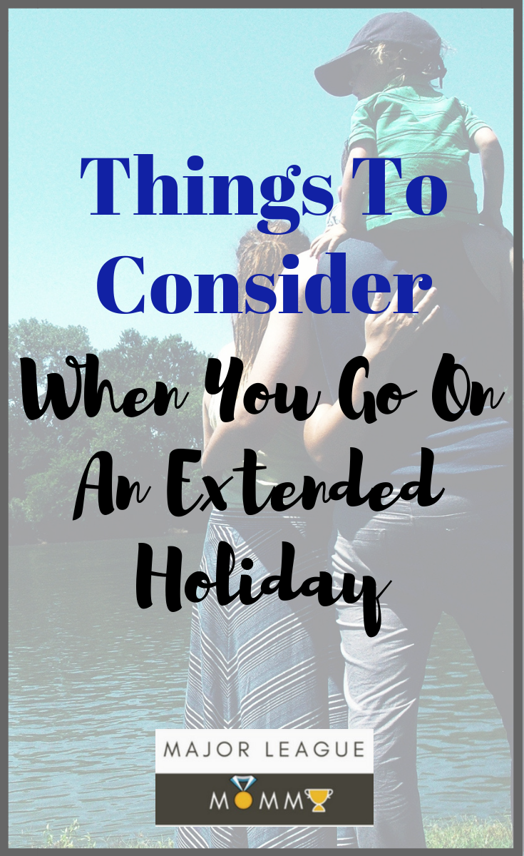 Things To Consider When You Go On An Extended Holiday