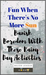 To prevent boredom (and tearing your hair out when kids are pent up and running riot at home!) it pays to have some fun, rainy day activities planned for over the next few months. Here are a few ideas.