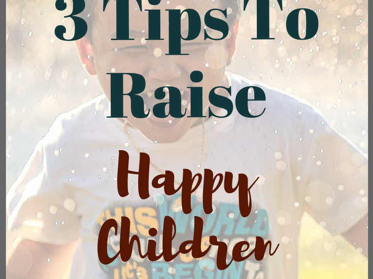 3 Tips To Raise Happy Children