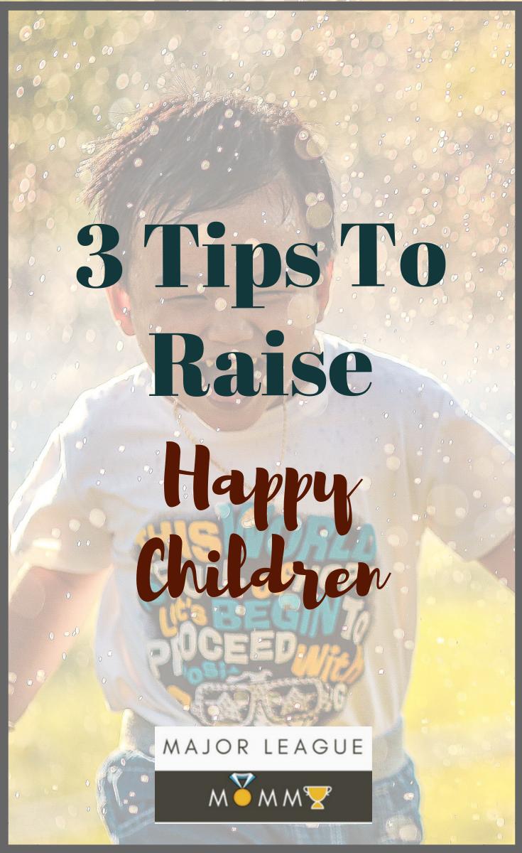 3 Tips To Raise Happy Children