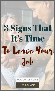 Here are 3 signs that it's time to leave your job