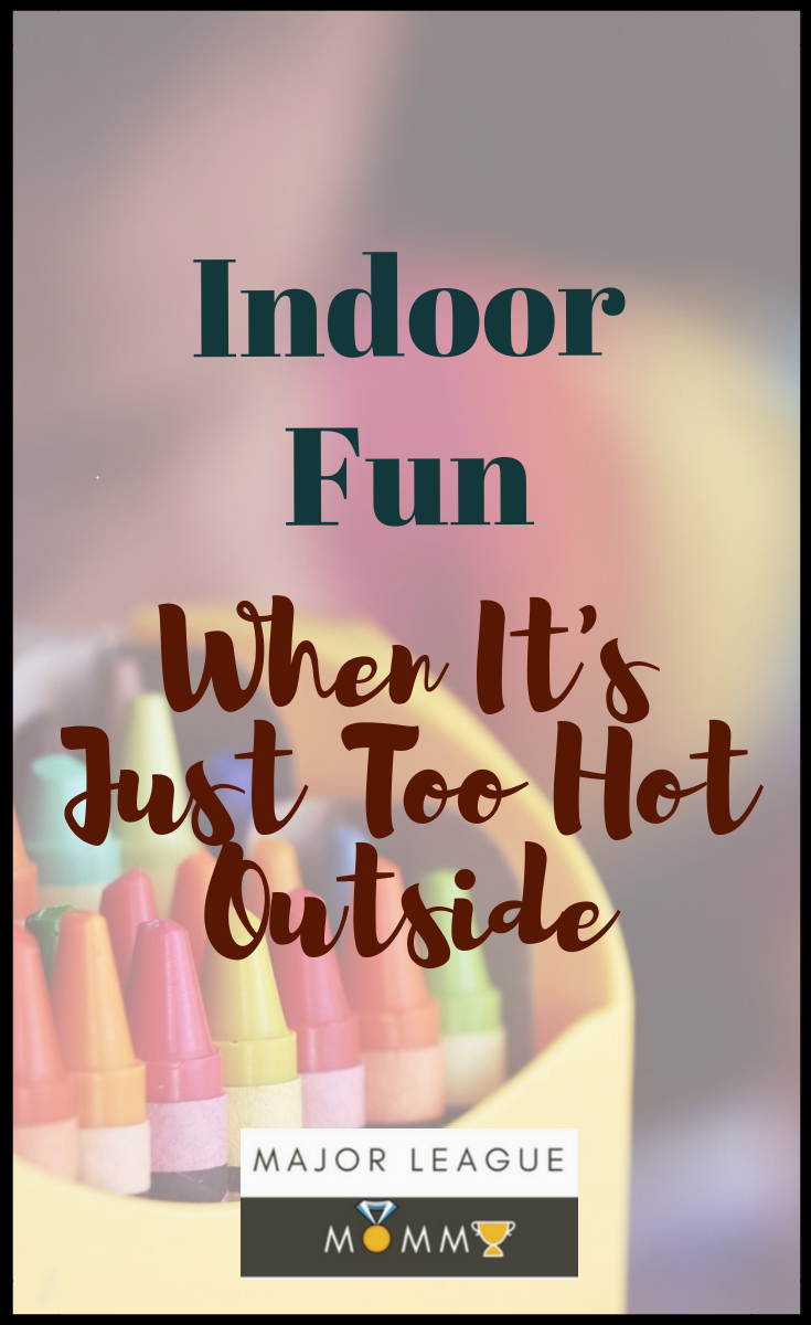 Indoor Fun When It's Just Too Hot Outside