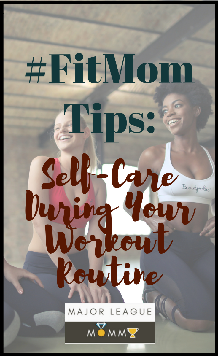 #FitMom Tips: Self-Care During Your Workout Routine