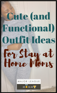 Cute and Functional Outfit Ideas For Stay at Home Moms