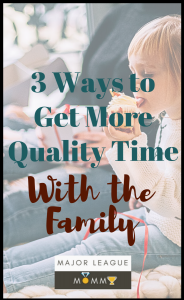 Get more quality time with the family