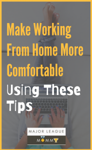 Make Working From Home More Comfortable